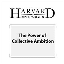 The Power of Collective Ambition (Harvard Business Review) Periodical by Douglas A. Ready, Emily Truelove Narrated by Todd Mundt