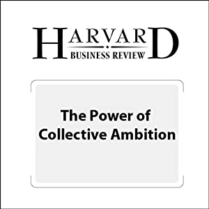The Power of Collective Ambition (Harvard Business Review) Periodical
