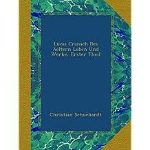 Lucas Cranach Des Aeltern Leben Und Werke, Erster Theil