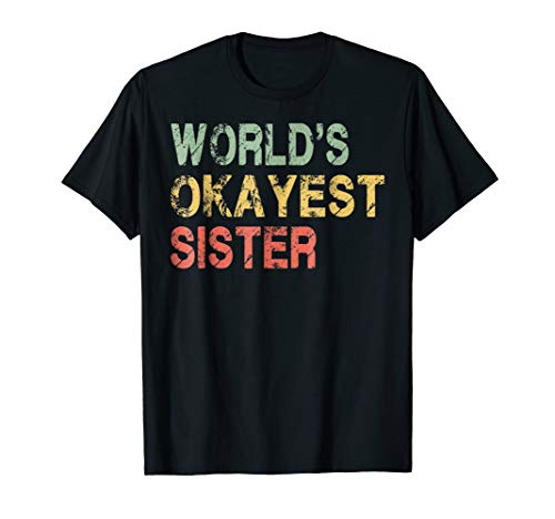 - World's Okayest Sister Retro Vintage Tshirt Sister Gifts