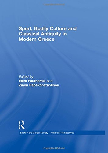 Sport, Bodily Culture and Classical Antiquity in Modern Greece (Sport in the Global Society - Historical perspectives)
