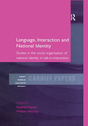 Papers Cardiff - Language, Interaction and National Identity: Studies in the Social Organisation of National Identity in Talk-in-Interaction (Cardiff Papers in Qualitative Research)