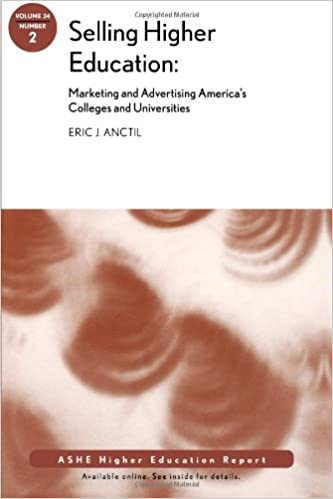 Book Selling Higher Education A.S.H.E. 34:2: Marketing and Advertising America's Colleges and Universities (J-B ASHE Higher Education Report Series (AEHE))