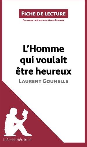 L'Homme qui voulait être heureux de Laurent Gounelle: Résumé complet et analyse détaillée de l'oeuvre (French Edition)