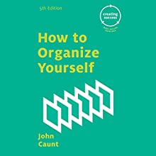 How to Organize Yourself Audiobook by John Caunt Narrated by Tom Parks