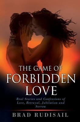 { [ THE GAME OF FORBIDDEN LOVE: REAL STORIES AND CONFESSIONS OF LOVE, BETRAYAL, JUBILATION AND SORROW ] } Rudisail, Brad ( AUTHOR ) Jun-26-2014 Paperback