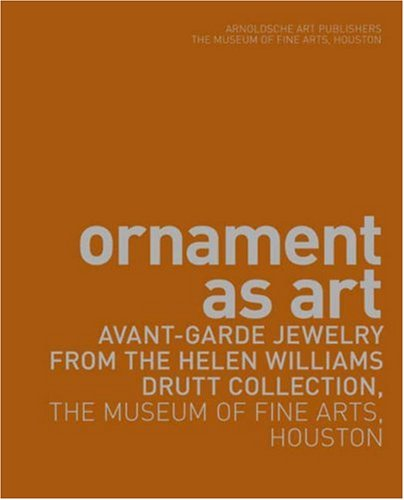 Ornament as Art: Avant-Garde Jewelry from the Helen Williams Drutt Collection