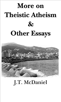 More on Theistic Atheism & Other Essays by [McDaniel, J.T.]