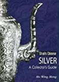 Straits Chinese Silver: A Collector's Guide