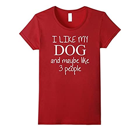 Womens I Like my Dog and maybe like 3 people T-shirt - Funny shirt Large Cranberry (Dog T Shirts For People)