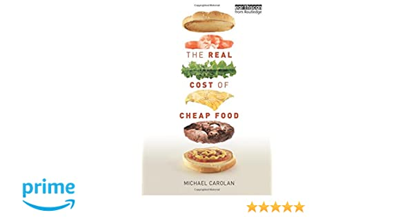 The real cost of cheap food routledge studies in food society and the real cost of cheap food routledge studies in food society and the environment michael carolan 9781849713214 amazon books fandeluxe Images