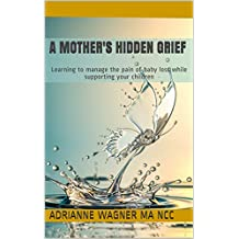 A Mother's Hidden Grief: Learning to manage the pain of baby loss while supporting your children