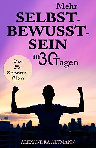 Mehr Selbstbewusstsein in 30 Tagen: Der 5-Schritte-Plan (German Edition) por Alexandra Altmann