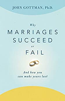 Why Marriages Succeed or Fail: And How You Can Make Yours Last by [Gottman PhD, John]
