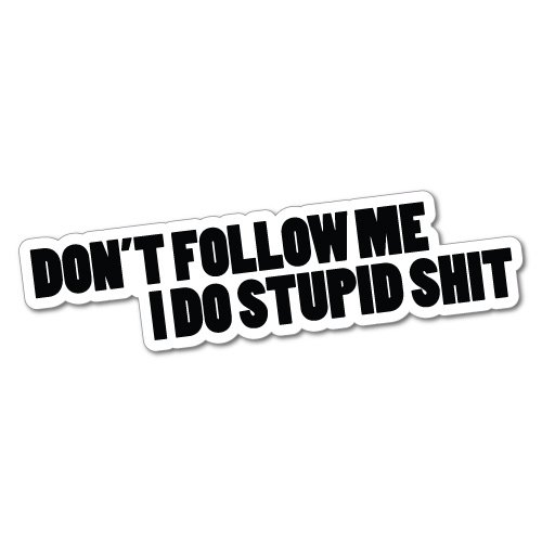 - DON'T FOLLOW ME I DO STUPID Sticker Decal Funny Vinyl Car Bumper