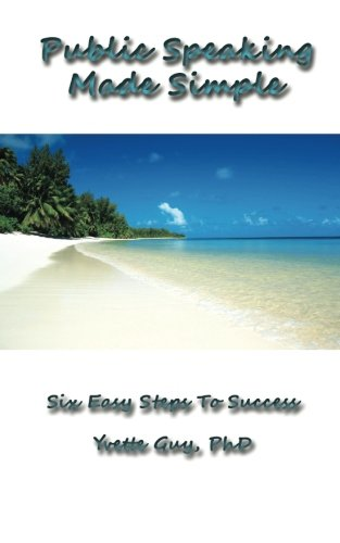Public Speaking Made Simple: Six Easy Steps to Success: Considering the Who, Why, What, How, When and Where in Deliverin