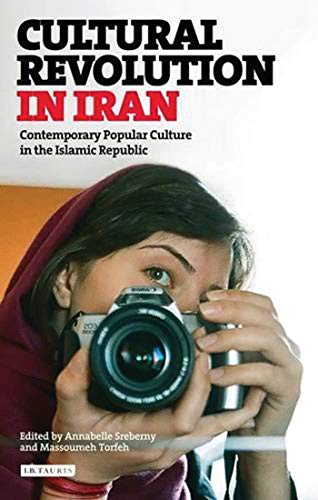 Cultural Revolution in Iran: Contemporary Popular Culture in the Islamic Republic (International Library of Iranian Studies) (Constitution Of The Islamic Republic Of Iran)