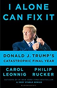 I Alone Can Fix It: Donald J. Trump's Catastrophic Final Year (English Edit
