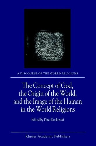 The Concept of God, the Origin of the World, and the Image of the Human in the World Religions (A Discourse of the World Religions) Pdf
