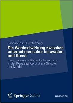 Die Wechselwirkung zwischen Unternehmerischer Innovation und Kunst: Eine Wissenschaftliche Untersuchung in der Renaissance und am Beispiel der Medici (German Edition)