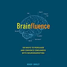 Brainfluence: 100 Ways to Persuade and Convince Consumers with Neuromarketing Audiobook by Roger Dooley Narrated by Mark Ashby