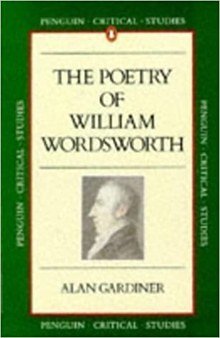 Poetry of William Wordsworth (Critical Studies) Revised Edition by Gardiner, Alan published by Penguin Books Ltd (1990)