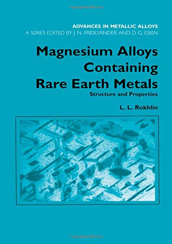 (Magnesium Alloys Containing Rare Earth Metals: Structure and Properties (Advances in Metallic Alloys) (v.)