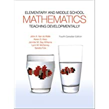 Elementary and Middle School Mathematics: Teaching Developmentally, Fourth Canadian Edition,