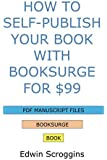 How to Self-Publish Your Book with BookSurge for $99: A Step-by-step Guide for Designing, Formatting, Converting Your Microsoft Word Book to PDF & POD Press Specifications