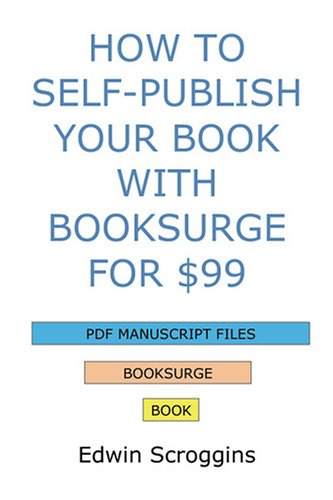 How to Self-Publish Your Book with BookSurge for $99: A Step-by-step Guide for Designing, Formatting, & Converting Your Microsoft Word Book to PDF & POD Press Specifications