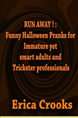 RUN AWAY ! :  Funny Halloween Pranks for Immature yet smart adults and Trickster professionals Paperback