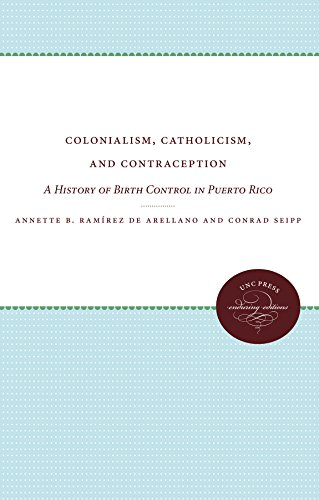 Colonialism, Catholicism, and Contraception: A History of Birth Control in Puerto Rico