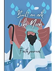 Built your ark like Noah: Faith journal[ Write your story, 6X9 in, 110 pages , lined]