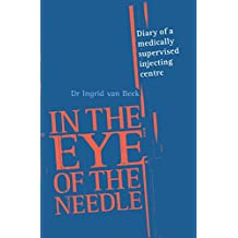 In the Eye of the Needle: Diary of a Medically Supervised Injecting Centre