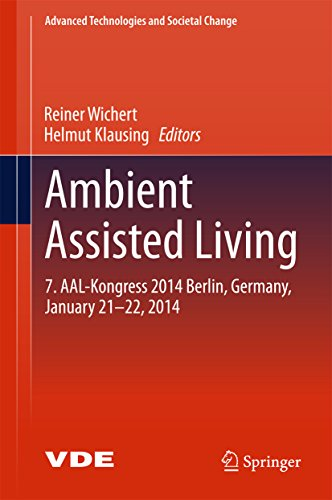 Download Ambient Assisted Living: 7. AAL-Kongress 2014 Berlin, Germany, January 21-22, 2014 (Advanced Technologies and Societal Change) Pdf