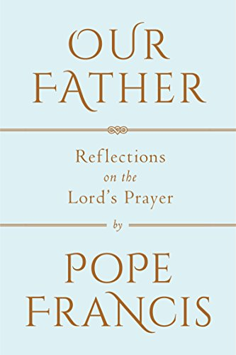 Our Father: Reflections on the Lord's Prayer by [Pope Francis]