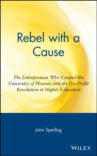 By John G. Sperling Rebel with a Cause: The Entrepreneur Who Created the University of Phoenix and the For-Profit Revolu (First Printing)