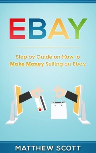 Download Ebay: Step by Step Guide on How to Make Money Selling on Ebay pdf