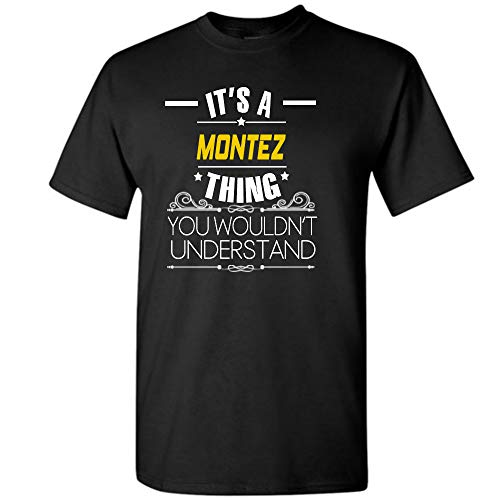 (It's A Montez Thing, You Wouldn't Understand Unisex Adult Men Women Youth T Shirt)