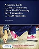img - for A Practical Guide to Child and Adolescent Mental Health Screening, Early Intervention, and Health Promotion book / textbook / text book