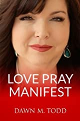 Love Pray Manifest by Dawn Todd (2015-01-22) Paperback