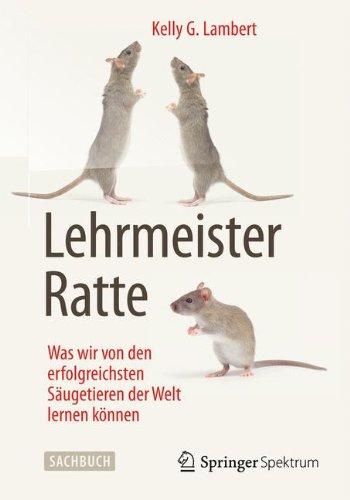 Lehrmeister Ratte: Was wir von den erfolgreichsten Säugetieren der Welt lernen können (German Edition)