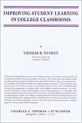 Improving Student Learning in College Classrooms [9/4/1987] Thomas R. Guskey