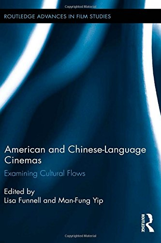 American and Chinese-Language Cinemas: Examining Cultural Flows (Routledge Advances in Film Studies) by Routledge