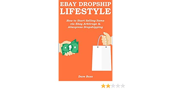 EBAY DROPSHIP LIFESTYLE: How to Start Selling Items via Ebay Arbitrage & Aliexpress Dropshipping (English Edition) eBook: Bass, Dave: Amazon.es: Tienda Kindle