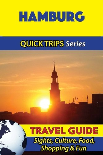 Hamburg Travel Guide (Quick Trips Series): Sights, Culture, Food, Shopping & Fun