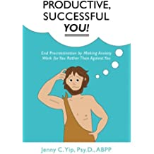 Productive, Successful YOU!: End Procrastination by Making Anxiety Work for You  Rather Than Against You