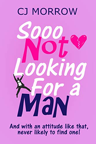 Sooo Not Looking For a Man: A witty heartwarming and poignant feelgood journey