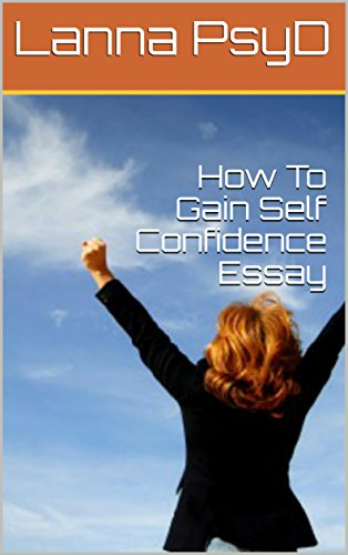 Term Papers And Essays How To Gain Self Confidence Essay By Psyd Lanna  Business Argumentative Essay Topics also Argumentative Essay Papers Amazoncom How To Gain Self Confidence Essay Ebook Lanna Psyd  Best English Essay