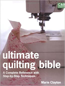 Ultimate Quilting Bible A Complete Reference With Step By